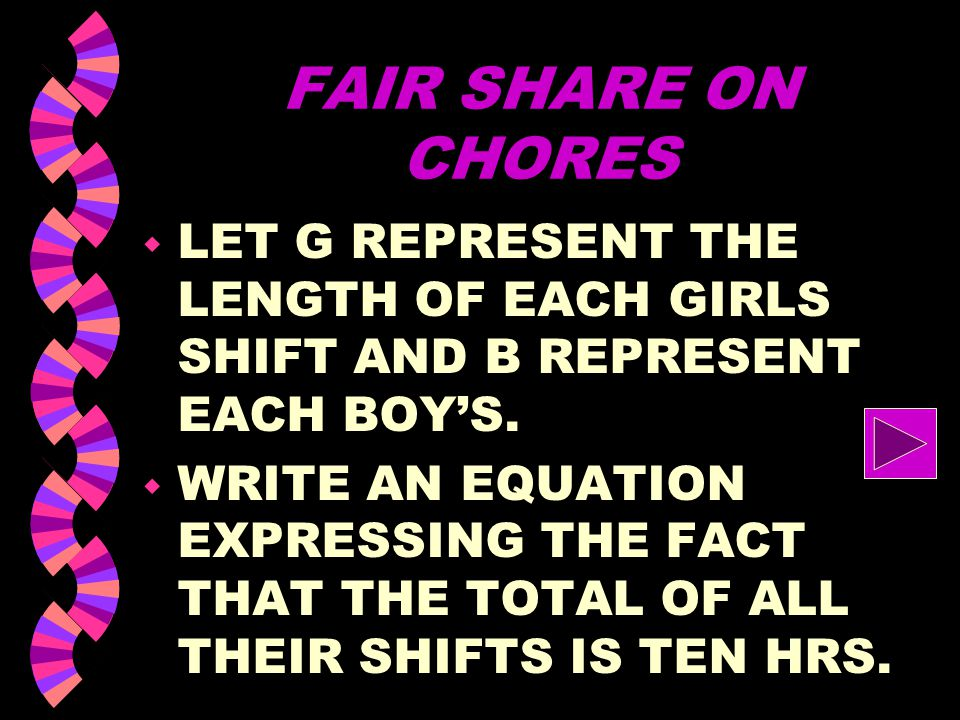 FAIR SHARE ON CHORES LET G REPRESENT THE LENGTH OF EACH GIRLS SHIFT AND B REPRESENT EACH BOY'S.