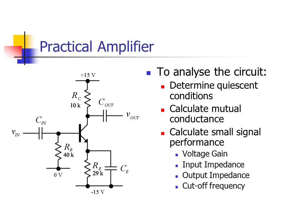 Practical Amplifier To analyse the circuit: