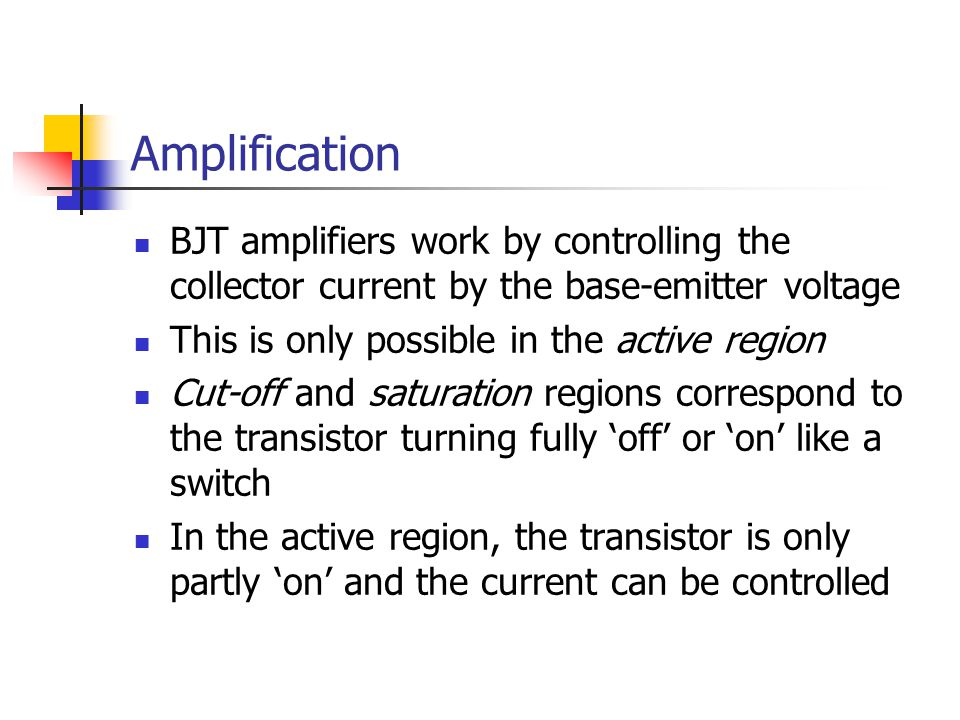 Amplification BJT amplifiers work by controlling the collector current by the base-emitter voltage.