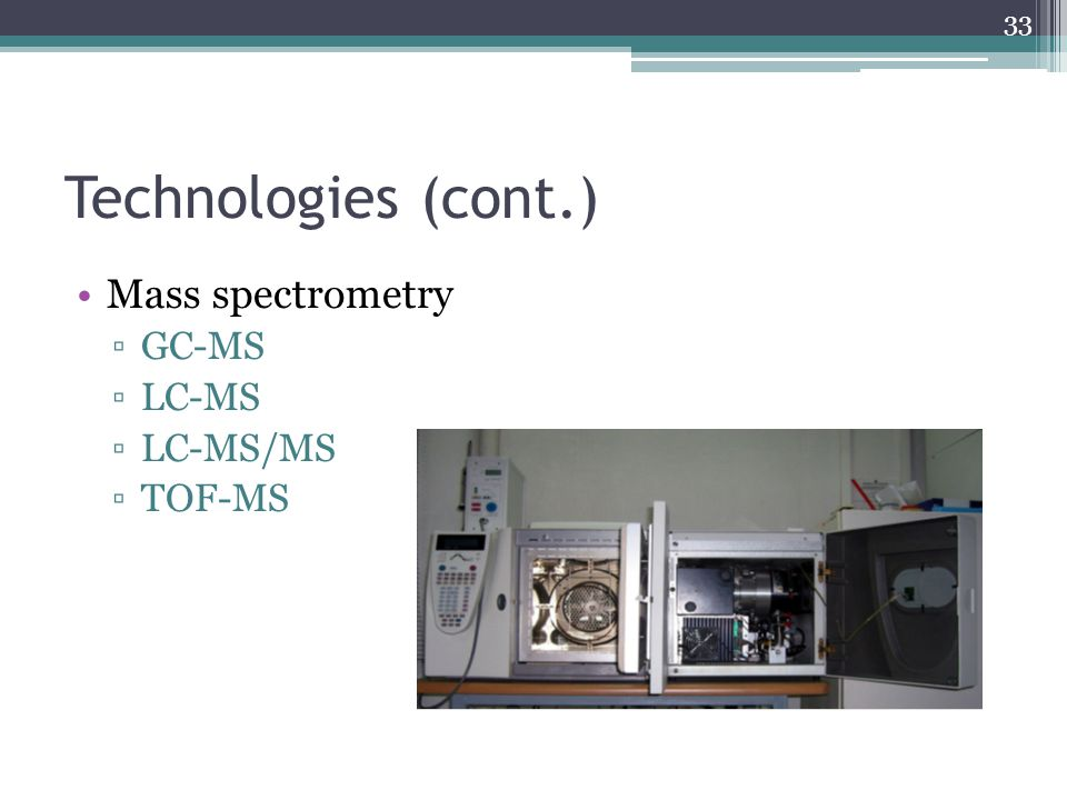 Technologies (cont.) Mass spectrometry GC-MS LC-MS LC-MS/MS TOF-MS