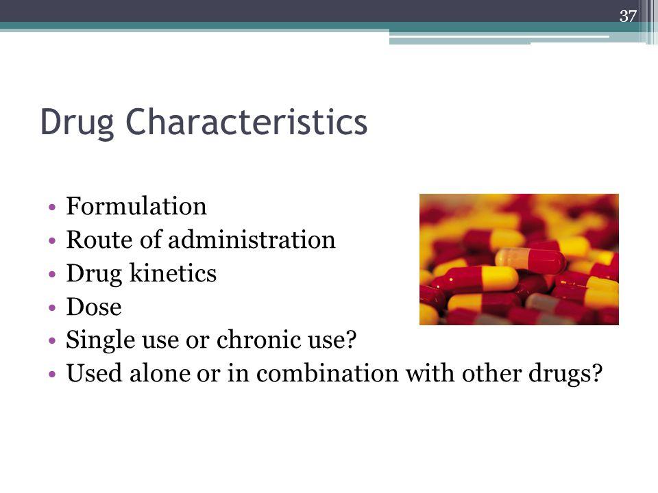 Drug Characteristics Formulation Route of administration Drug kinetics