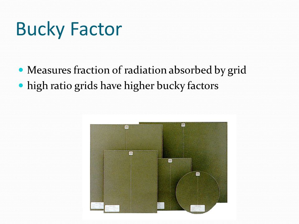 Bucky Factor Measures fraction of radiation absorbed by grid