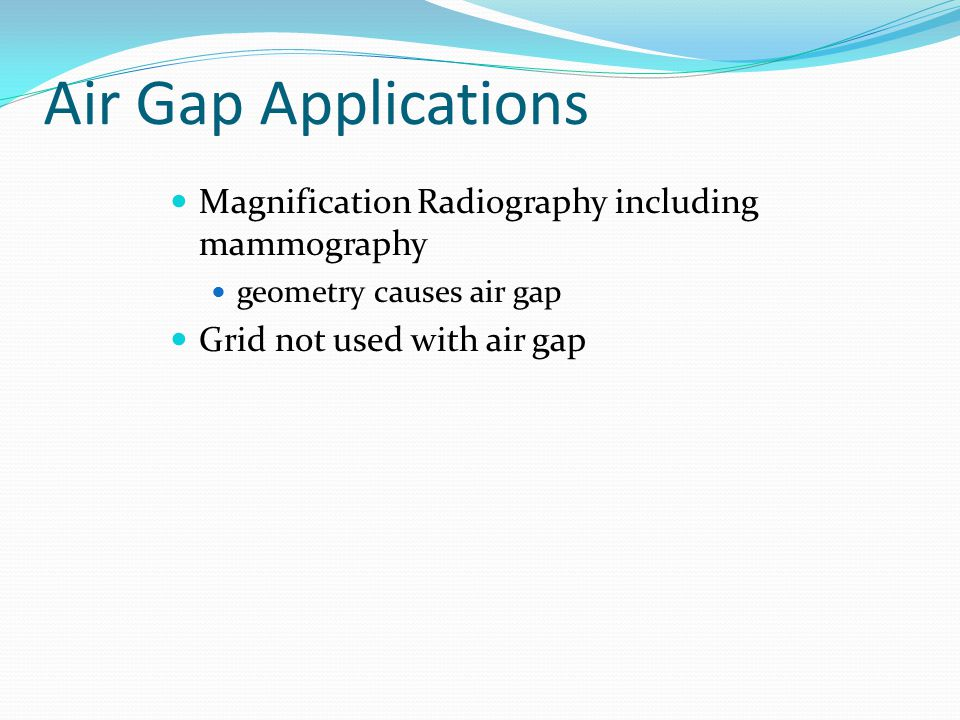 Air Gap Applications Magnification Radiography including mammography