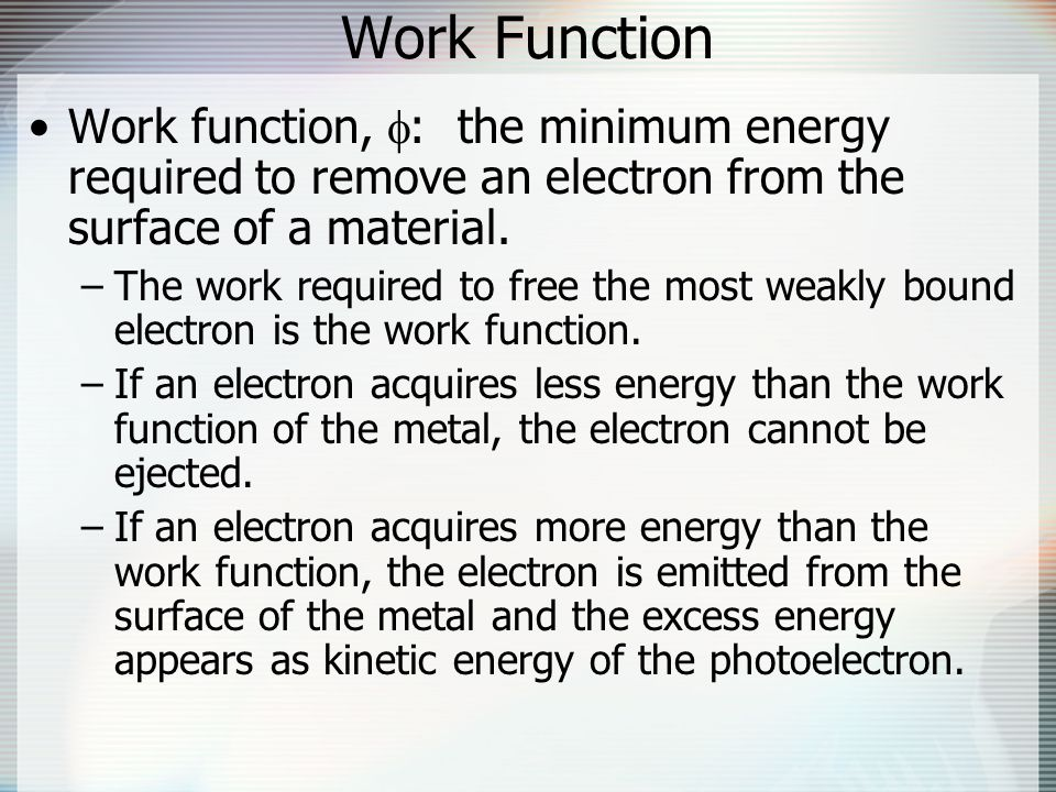 Work Function Work function, : the minimum energy required to remove an electron from the surface of a material.