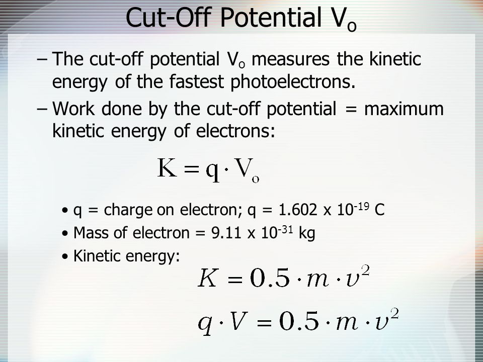 Cut-Off Potential Vo The cut-off potential Vo measures the kinetic energy of the fastest photoelectrons.