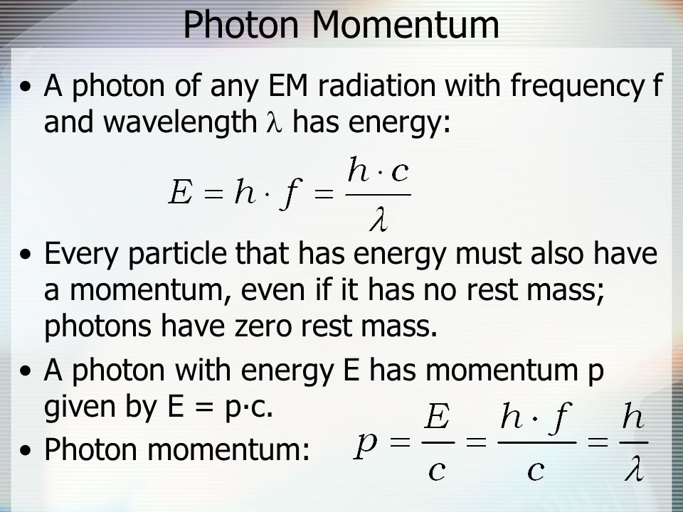 Photon Momentum A photon of any EM radiation with frequency f and wavelength  has energy: