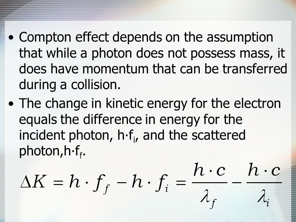 Compton effect depends on the assumption that while a photon does not possess mass, it does have momentum that can be transferred during a collision.