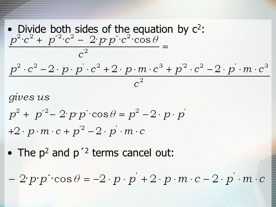 Divide both sides of the equation by c2: