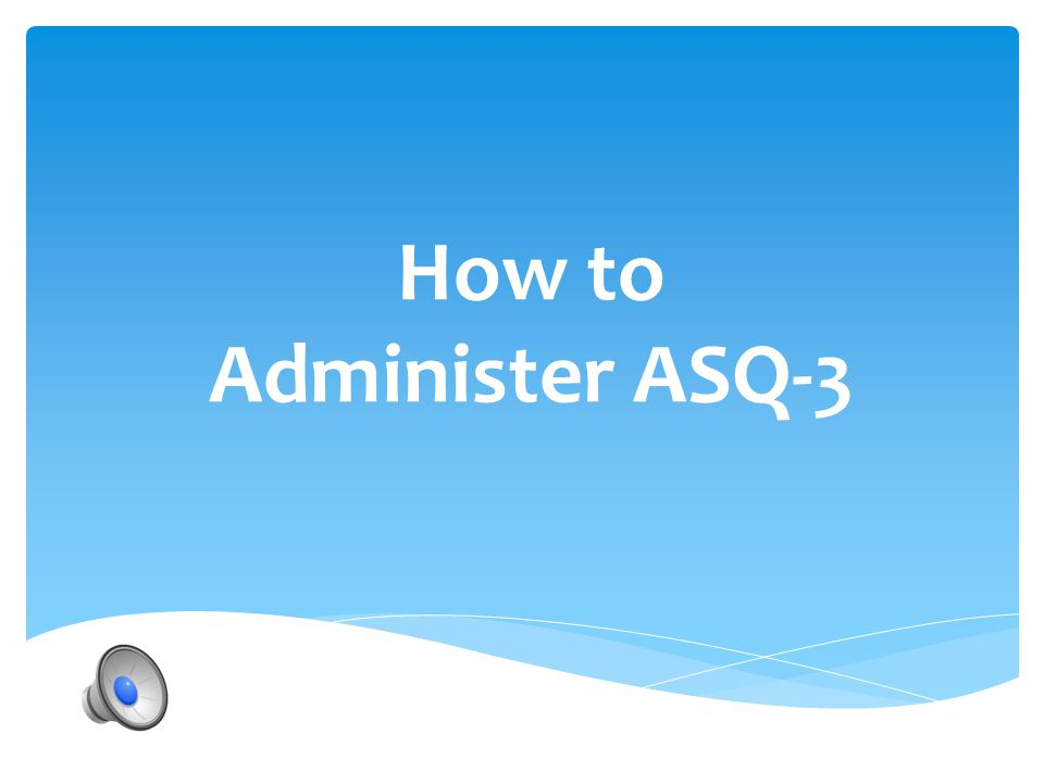 How to Administer ASQ-3