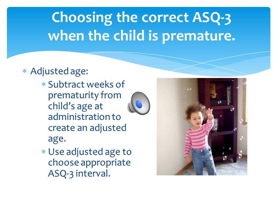 Choosing the correct ASQ-3 when the child is premature.