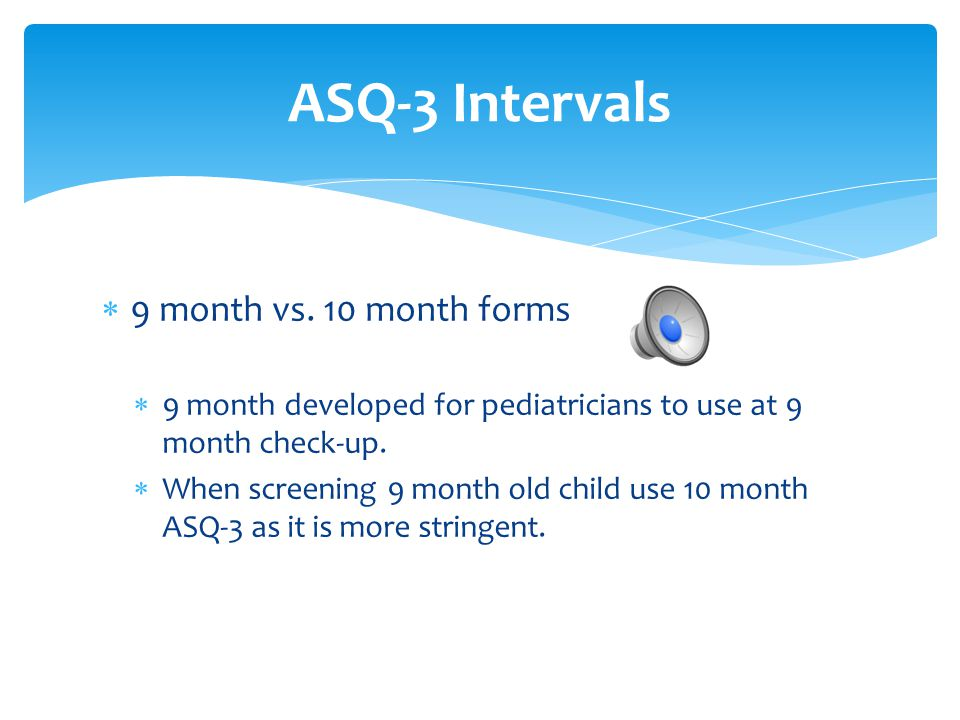 ASQ-3 Intervals 9 month vs. 10 month forms