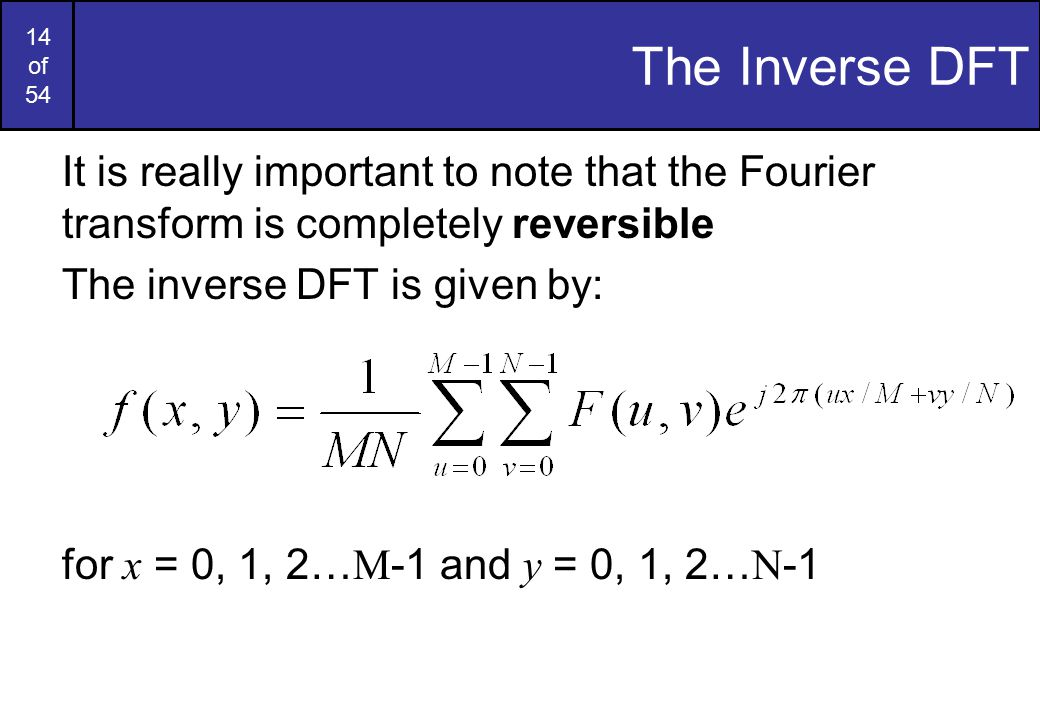 The Inverse DFT It is really important to note that the Fourier transform is completely reversible.