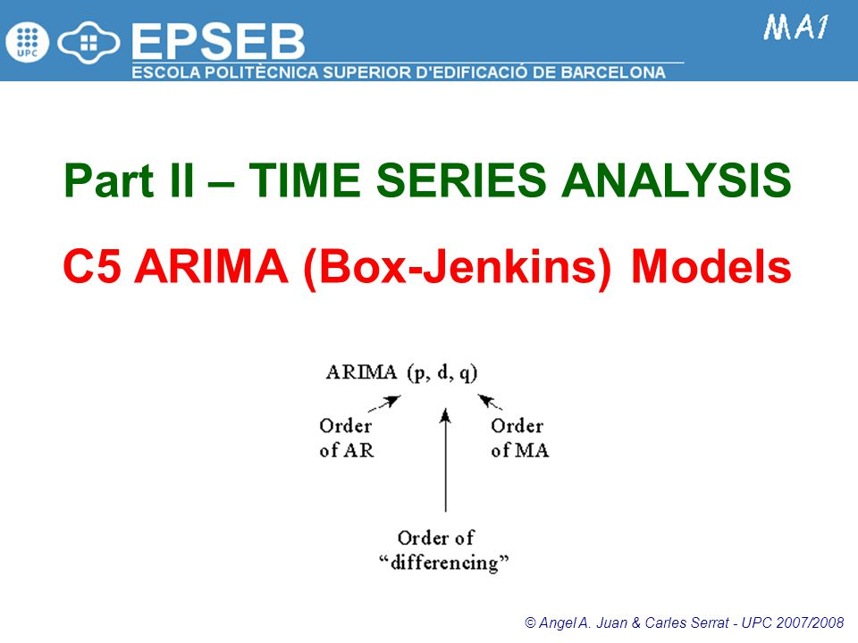 Part II – TIME SERIES ANALYSIS C5 ARIMA (Box-Jenkins) Models