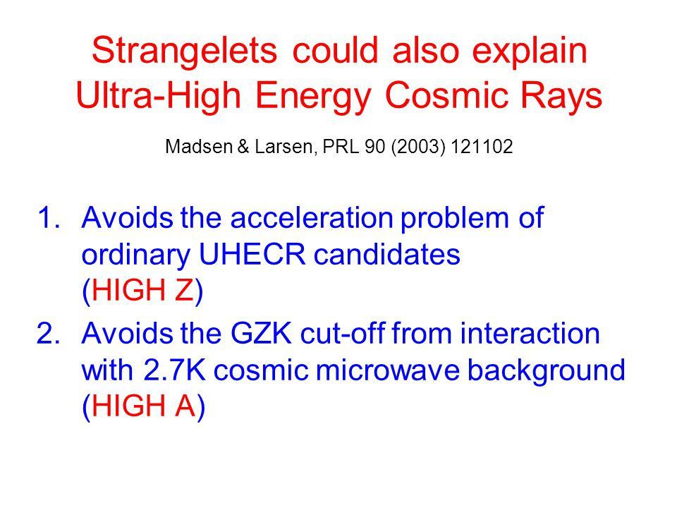 Strangelets could also explain Ultra-High Energy Cosmic Rays Madsen & Larsen, PRL 90 (2003) 121102