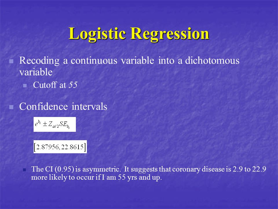 Logistic Regression Recoding a continuous variable into a dichotomous variable. Cutoff at 55. Confidence intervals.