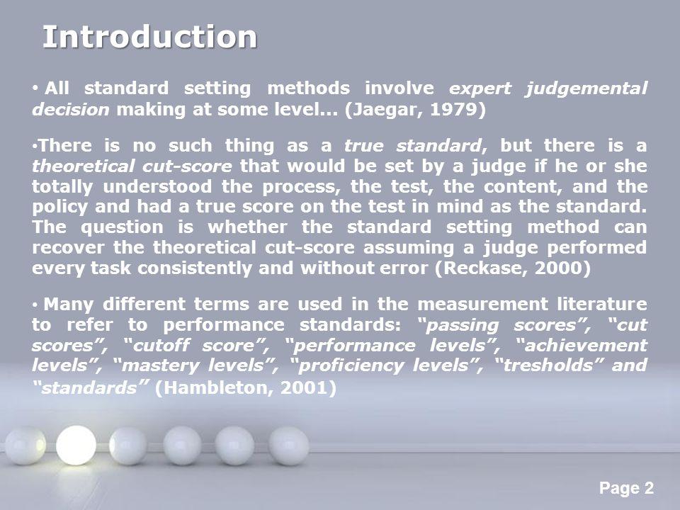 Introduction All standard setting methods involve expert judgemental decision making at some level... (Jaegar, 1979)