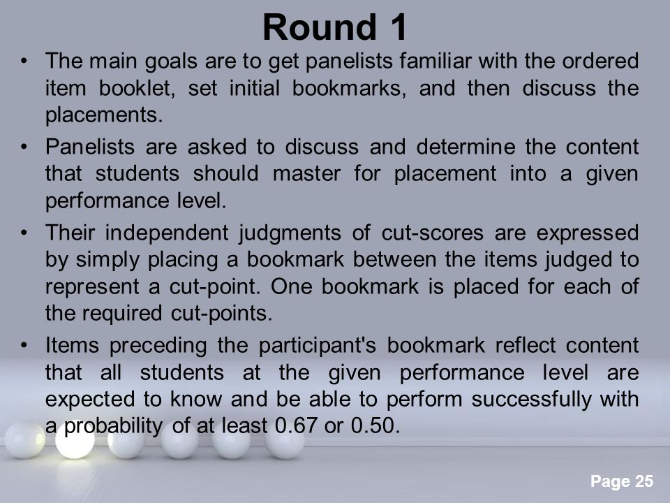 Round 1 The main goals are to get panelists familiar with the ordered item booklet, set initial bookmarks, and then discuss the placements.