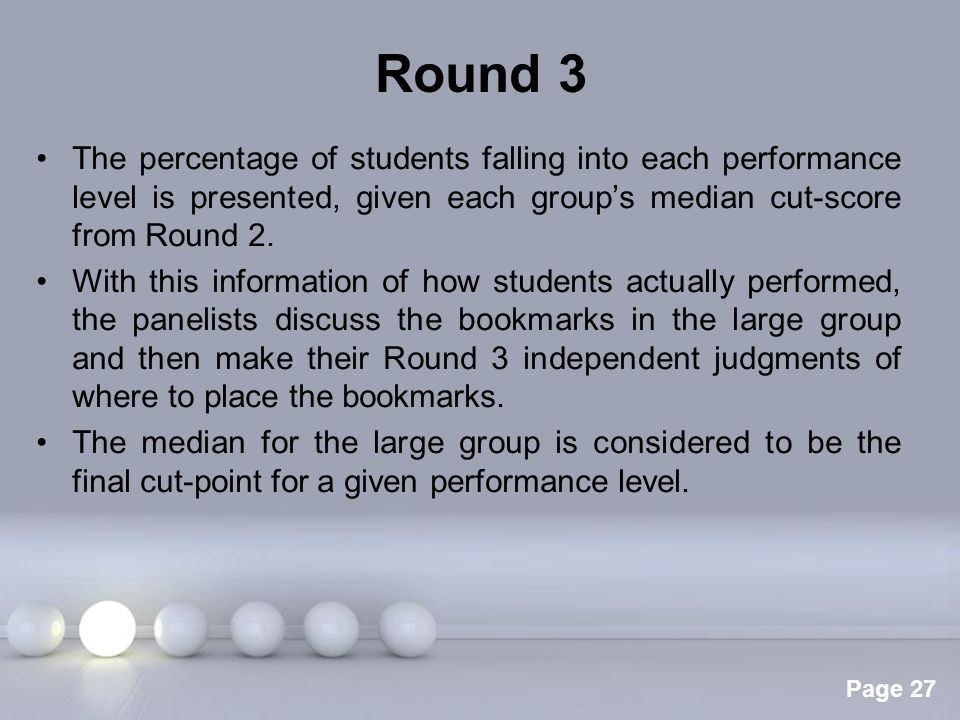 Round 3 The percentage of students falling into each performance level is presented, given each group's median cut-score from Round 2.