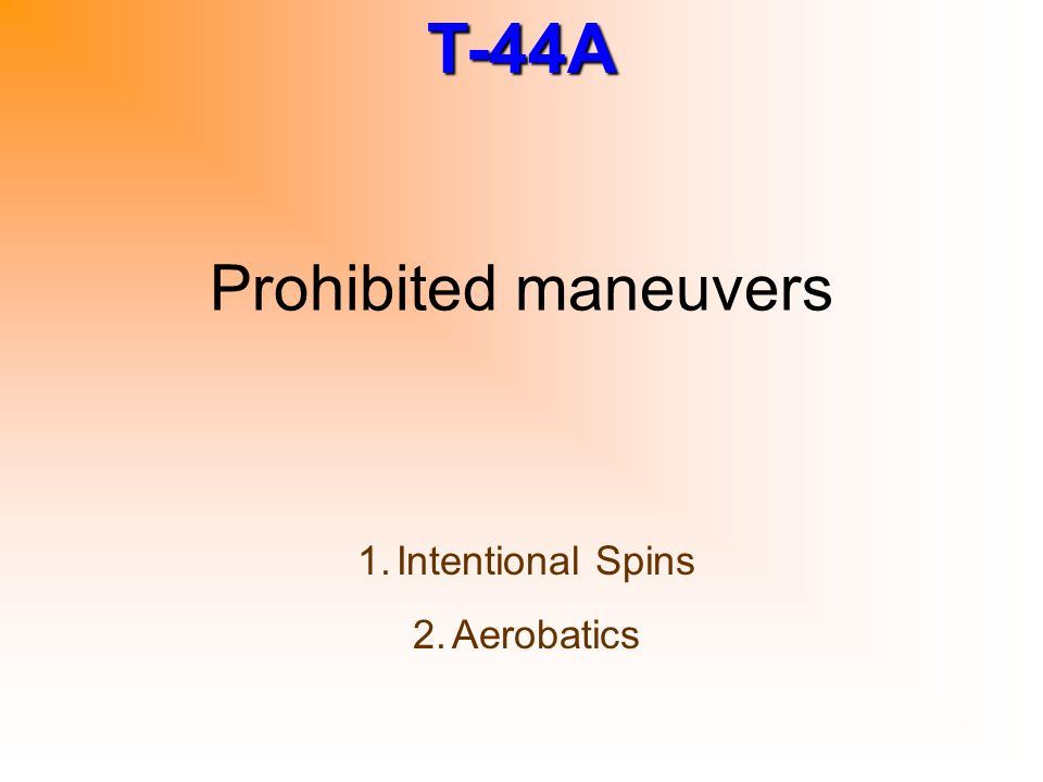 Prohibited maneuvers Intentional Spins Aerobatics