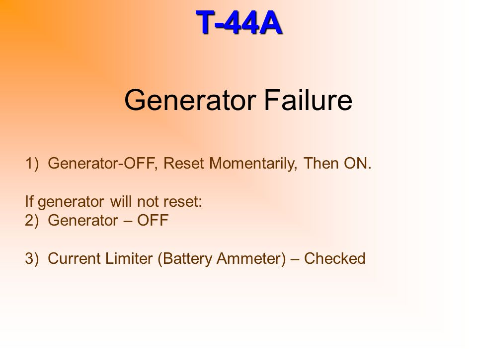 Generator Failure 1) Generator-OFF, Reset Momentarily, Then ON.