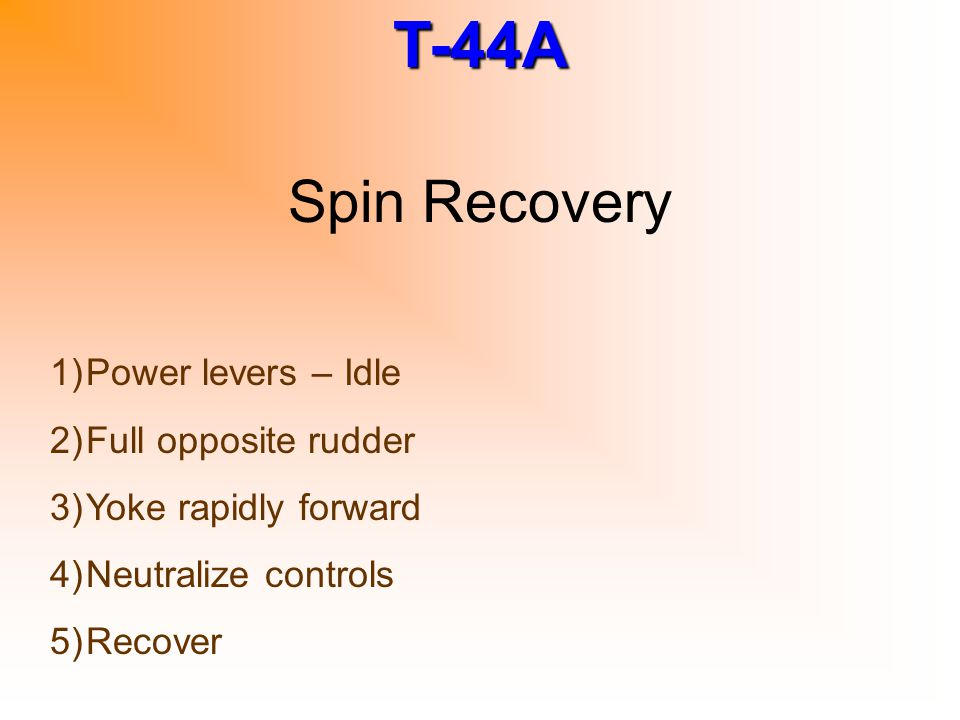 Spin Recovery Power levers – Idle Full opposite rudder