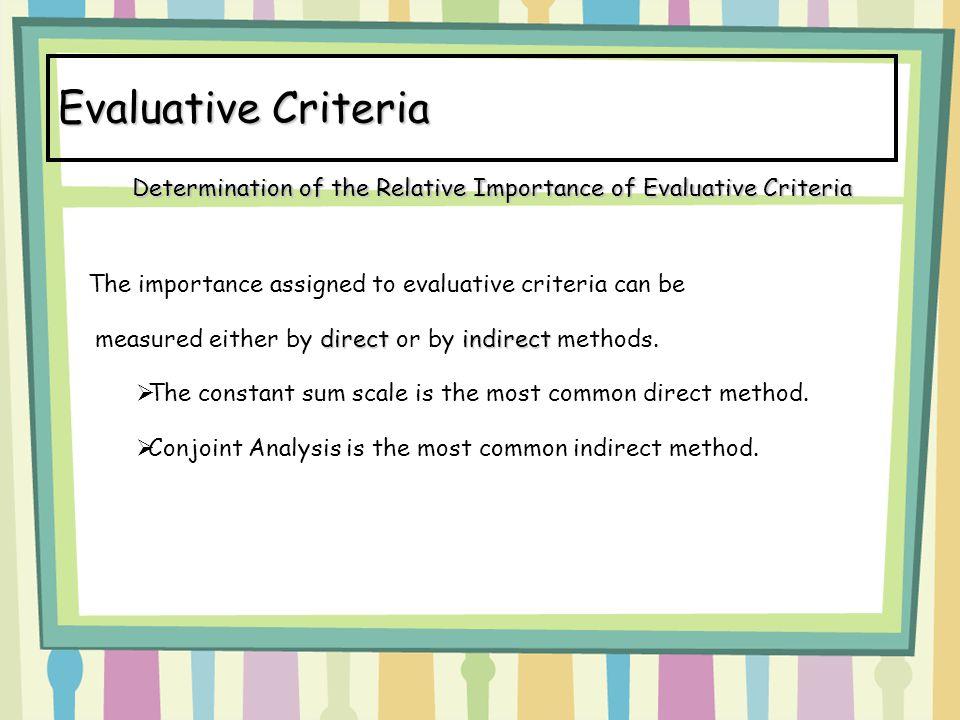 Evaluative Criteria Determination of the Relative Importance of Evaluative Criteria. The importance assigned to evaluative criteria can be.