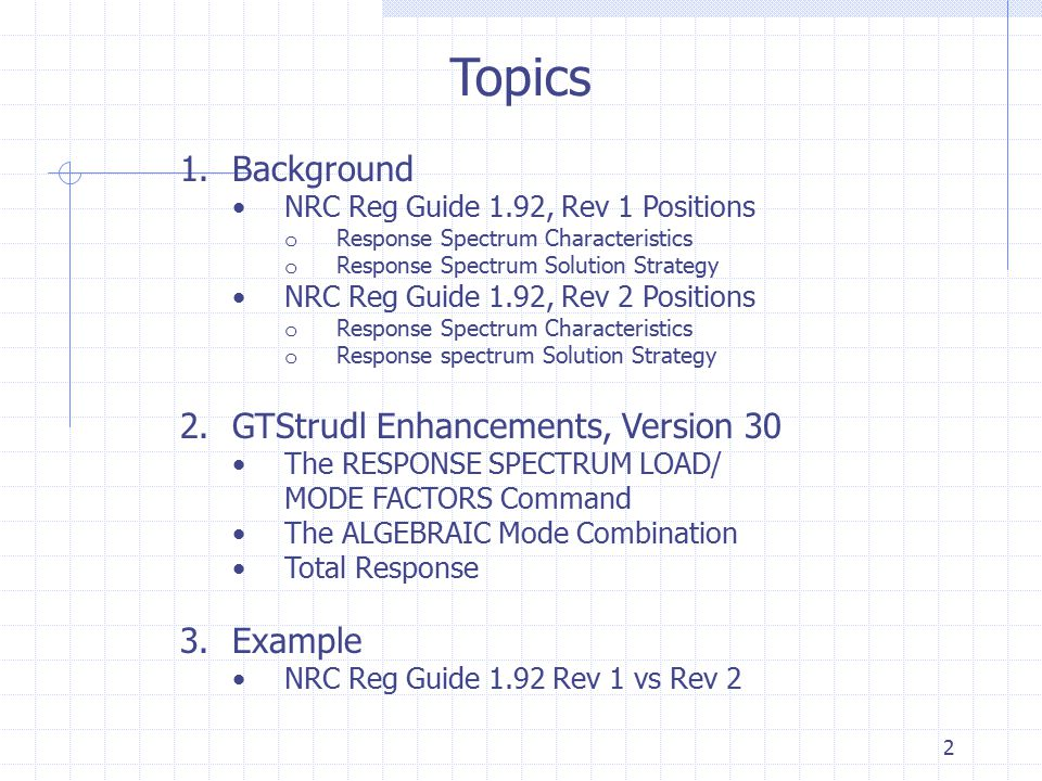 Topics Background GTStrudl Enhancements, Version 30 Example