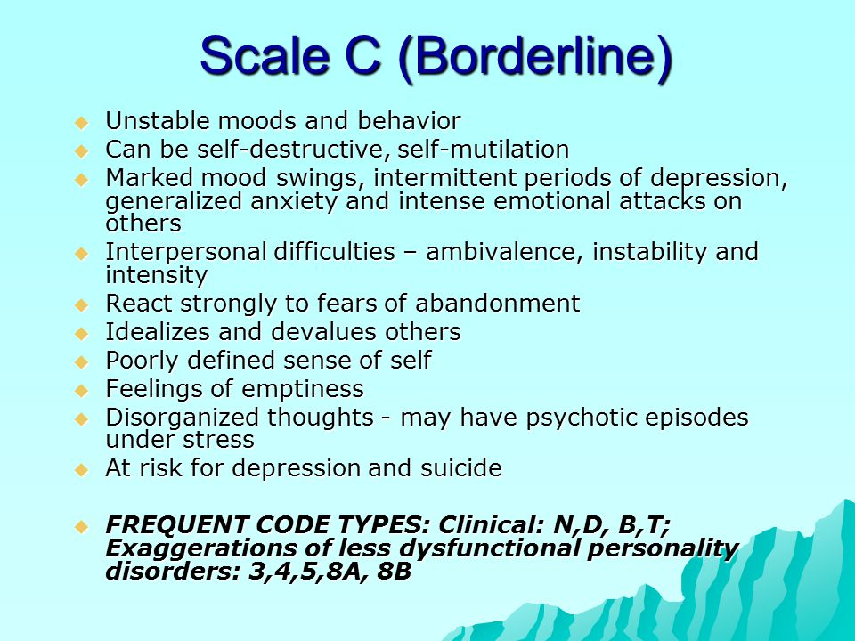 Scale C (Borderline) Unstable moods and behavior