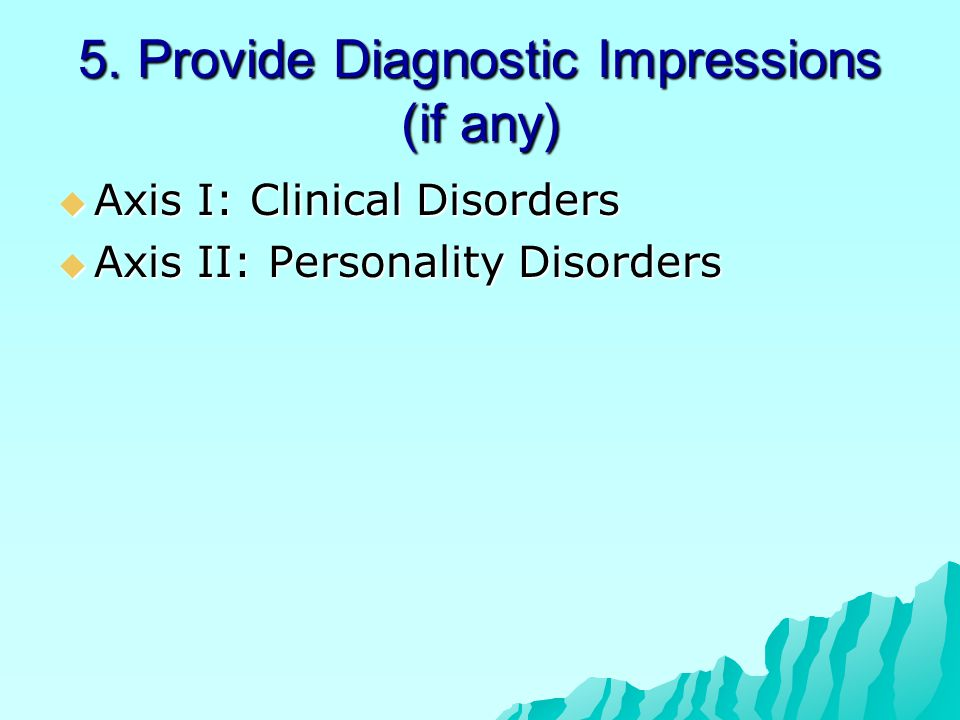 5. Provide Diagnostic Impressions (if any)