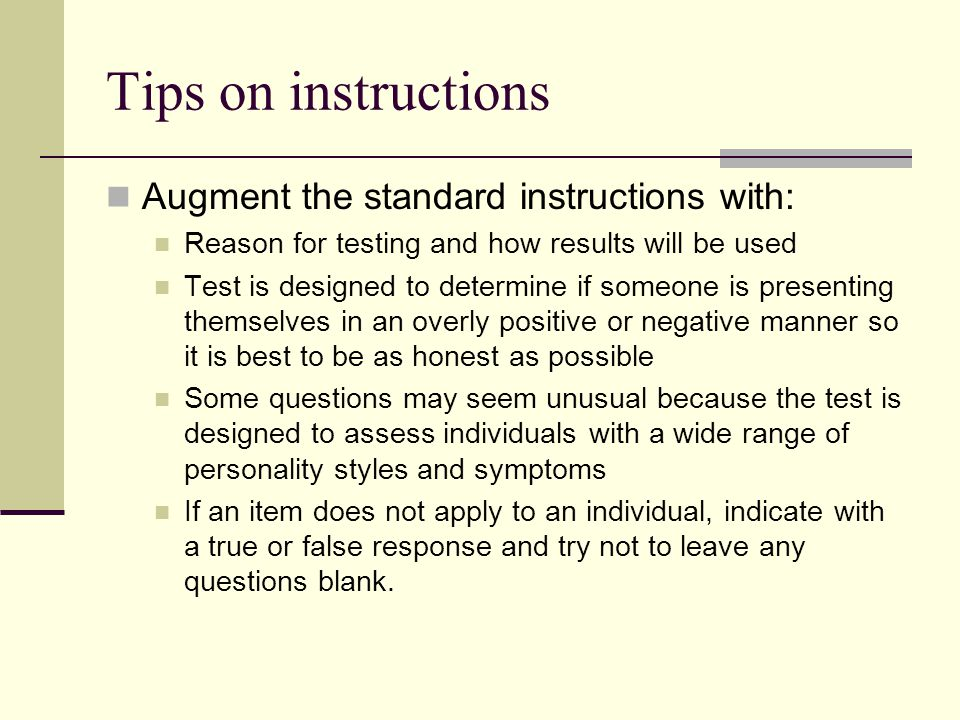 Tips on instructions Augment the standard instructions with: