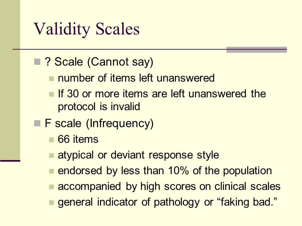 Validity Scales Scale (Cannot say) F scale (Infrequency)