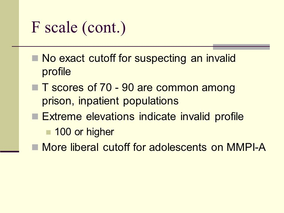 F scale (cont.) No exact cutoff for suspecting an invalid profile
