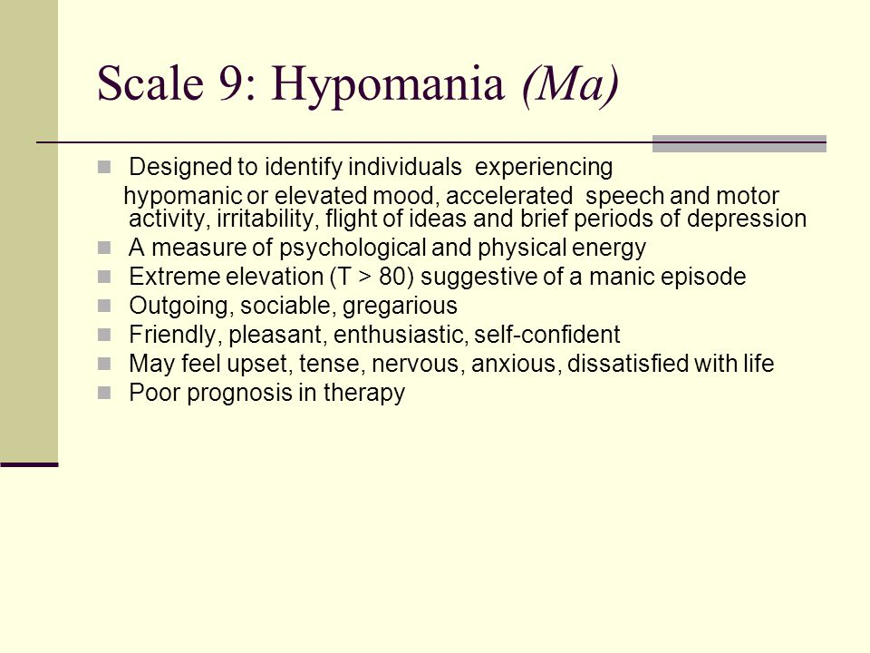 Scale 9: Hypomania (Ma) Designed to identify individuals experiencing