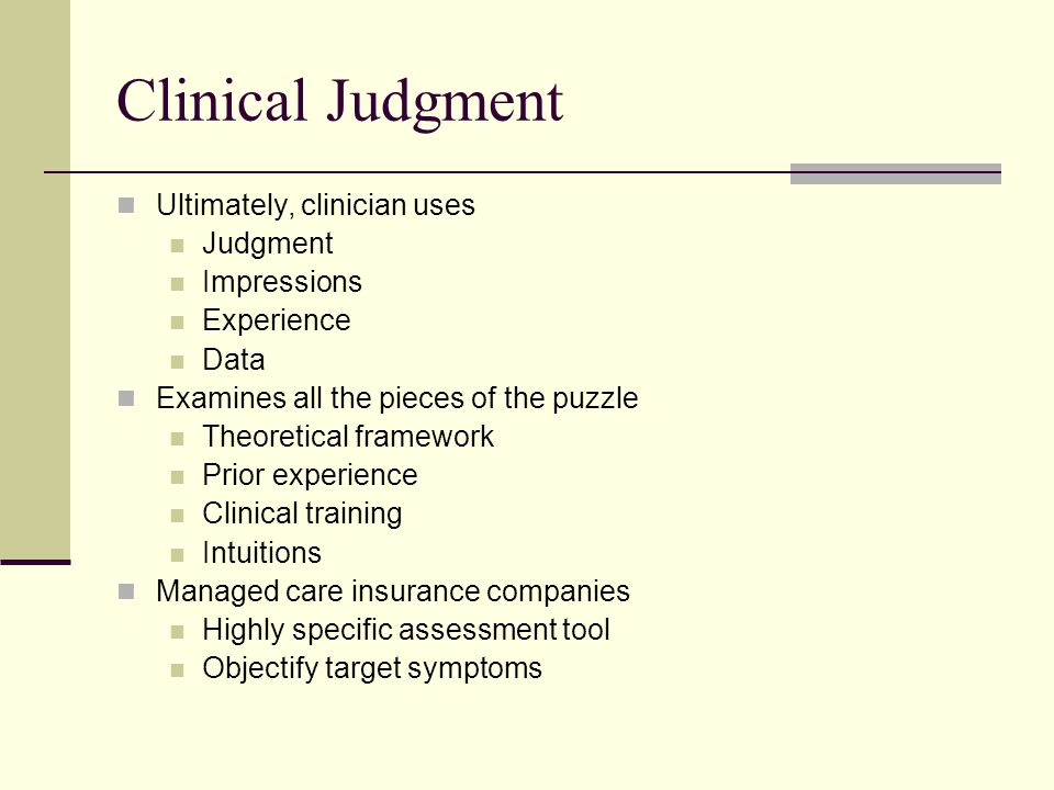 Clinical Judgment Ultimately, clinician uses Judgment Impressions