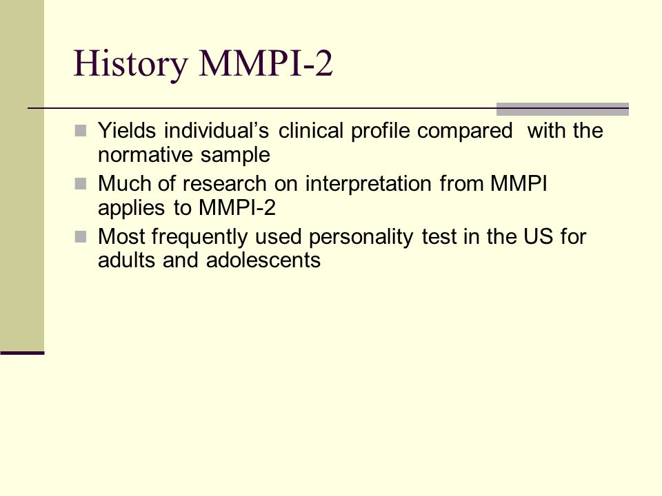 History MMPI-2 Yields individual's clinical profile compared with the normative sample.