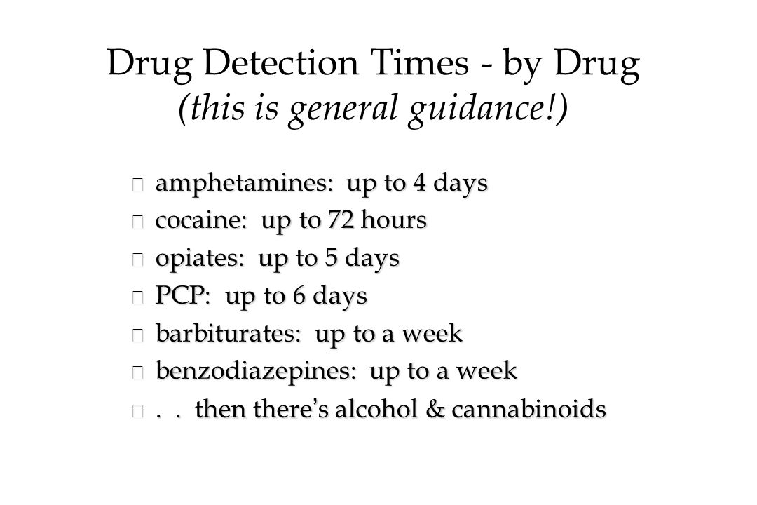 Drug Detection Times - by Drug (this is general guidance!)