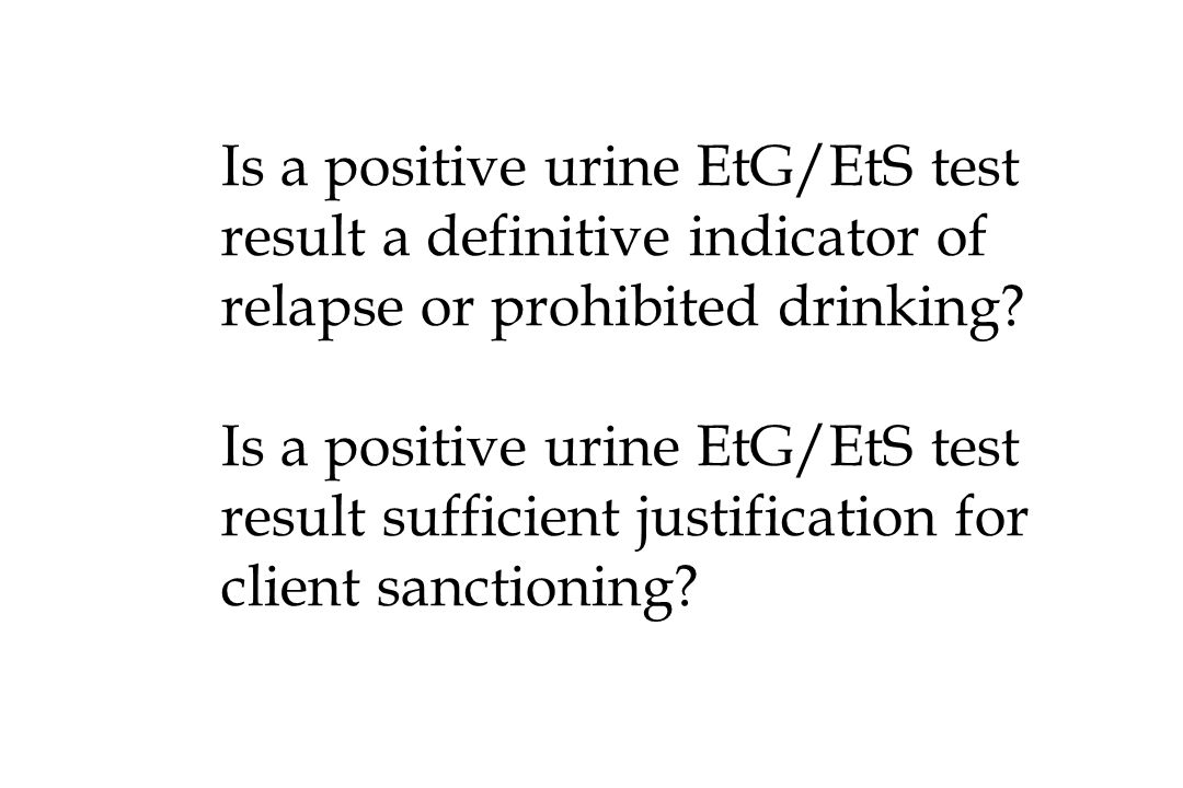 Is a positive urine EtG/EtS test result a definitive indicator of relapse or prohibited drinking.