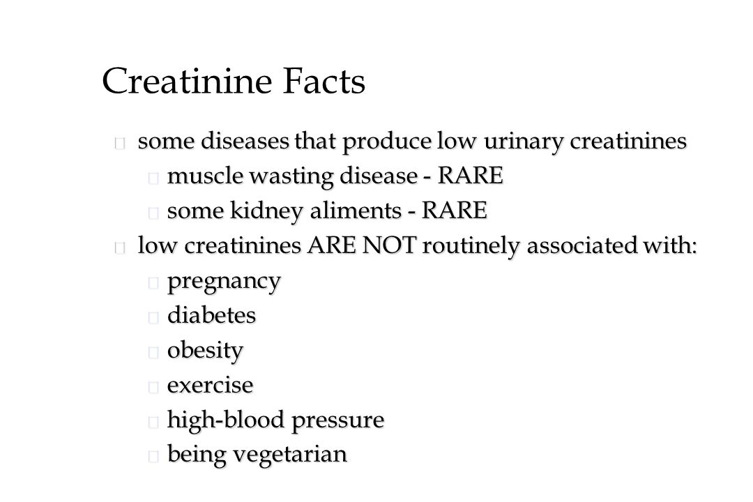 Creatinine Facts some diseases that produce low urinary creatinines