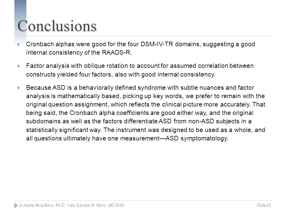Conclusions Cronbach alphas were good for the four DSM-IV-TR domains, suggesting a good internal consistency of the RAADS-R.