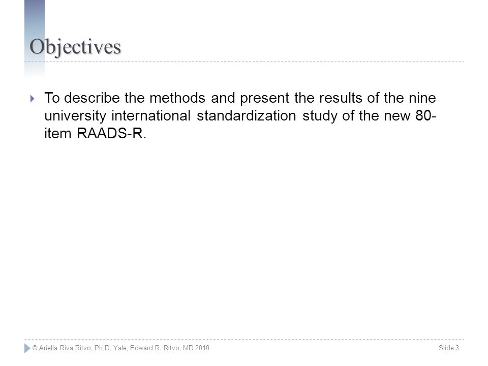 Objectives To describe the methods and present the results of the nine university international standardization study of the new 80- item RAADS-R.