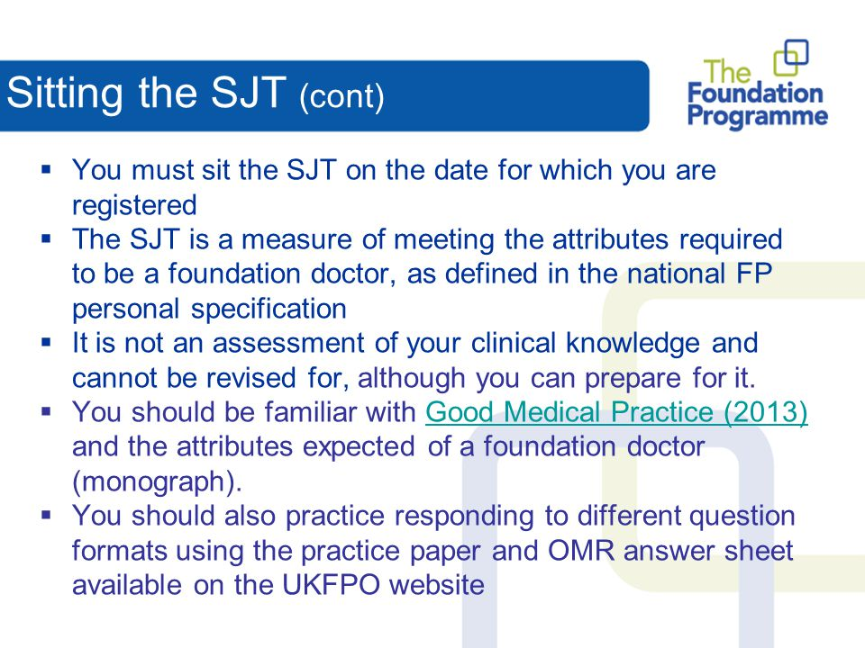 Sitting the SJT (cont) You must sit the SJT on the date for which you are registered.