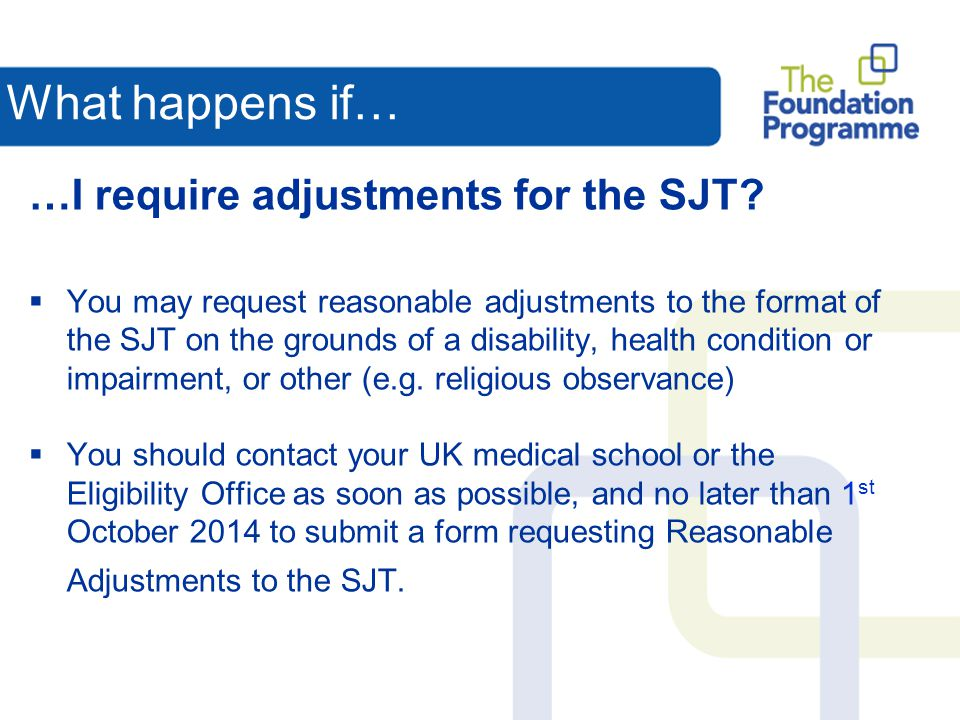 What happens if… …I require adjustments for the SJT