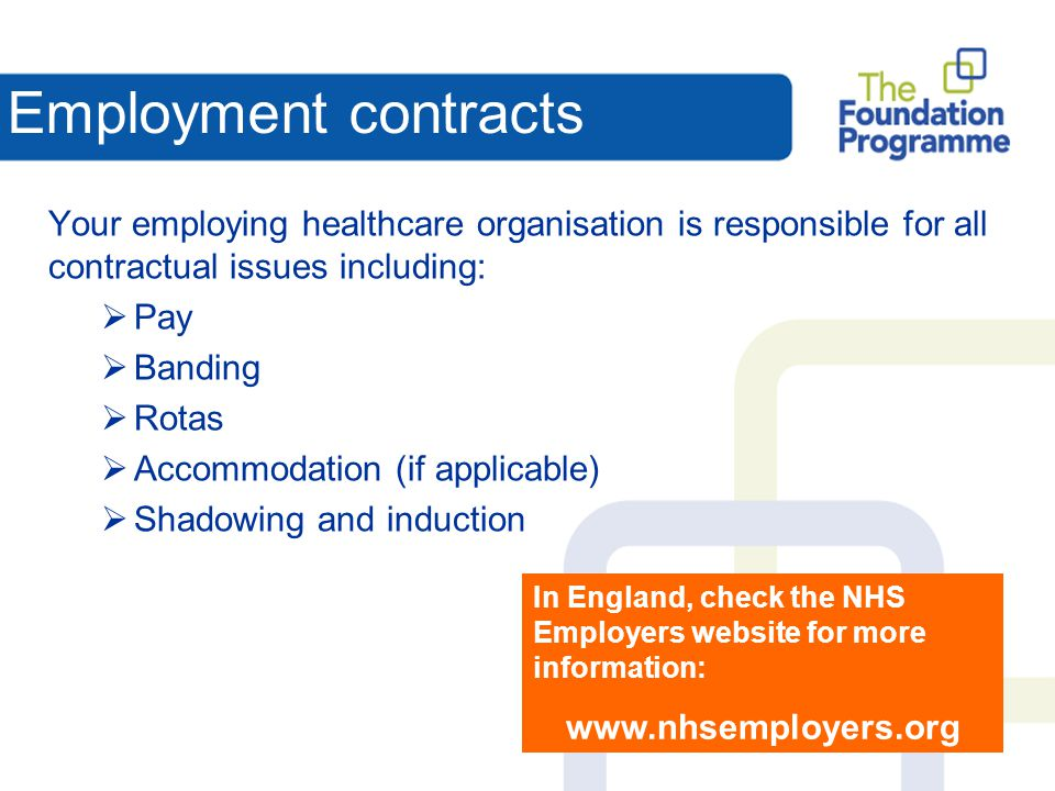 Employment contracts Your employing healthcare organisation is responsible for all contractual issues including: