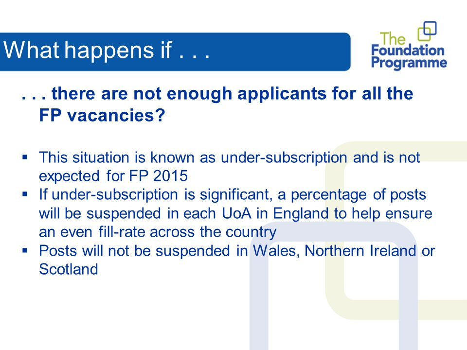 What happens if . . . . . . there are not enough applicants for all the FP vacancies
