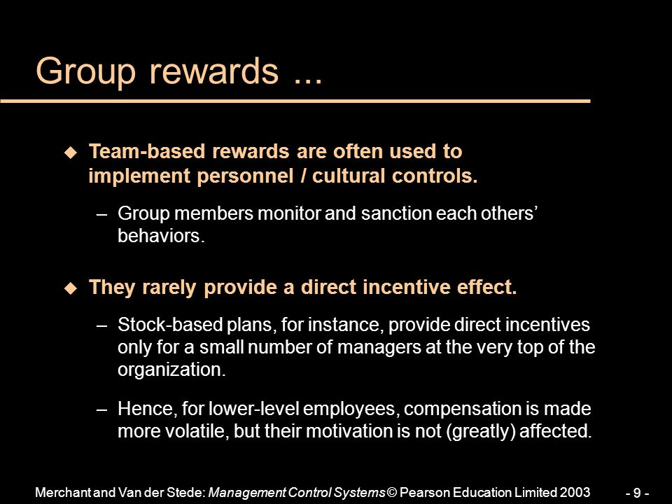 Group rewards ... Team-based rewards are often used to implement personnel / cultural controls.