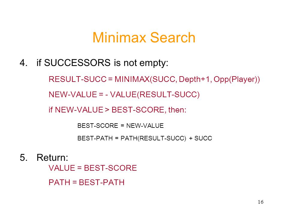 Minimax Search 4. if SUCCESSORS is not empty: Return: