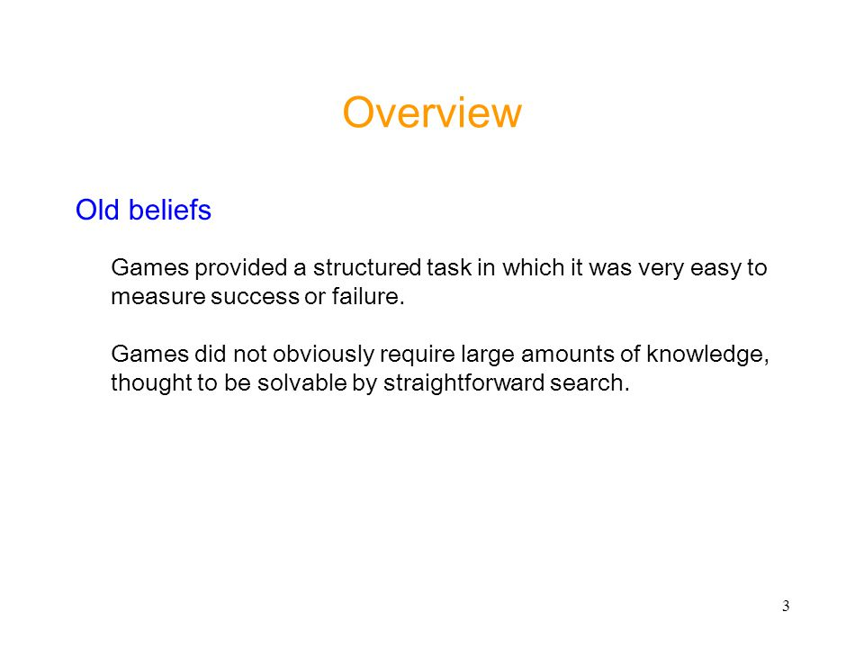 Overview Old beliefs. Games provided a structured task in which it was very easy to measure success or failure.