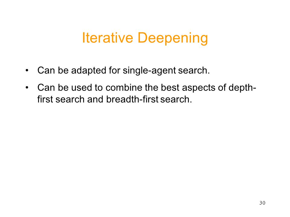 Iterative Deepening Can be adapted for single-agent search.