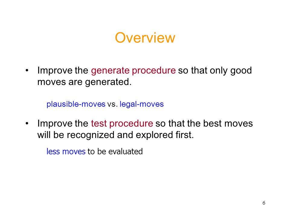 Overview Improve the generate procedure so that only good moves are generated. plausible-moves vs. legal-moves.