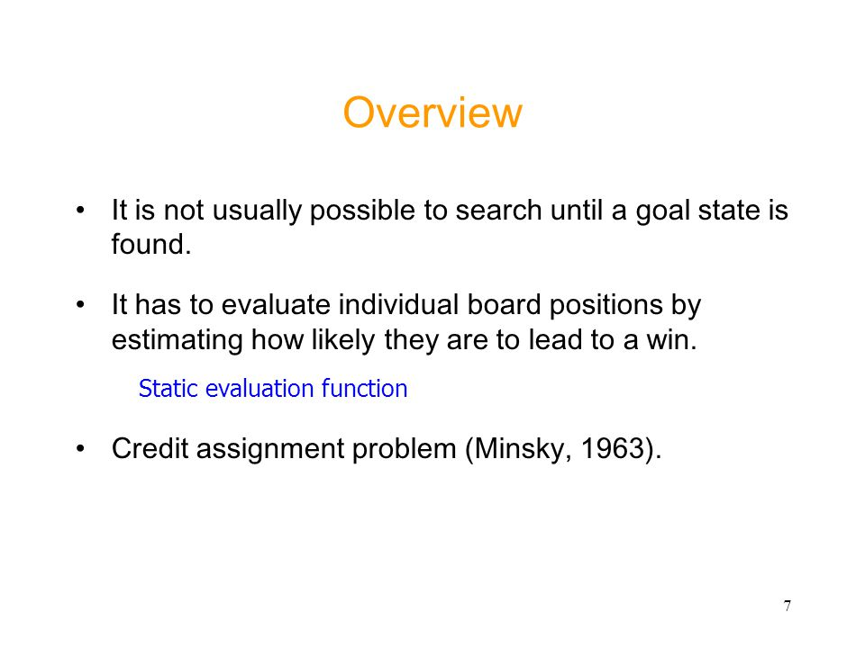 Overview It is not usually possible to search until a goal state is found.